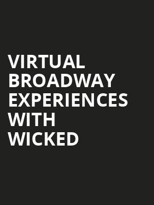 Virtual Broadway Experiences with WICKED, Virtual Experiences for Easton, Easton