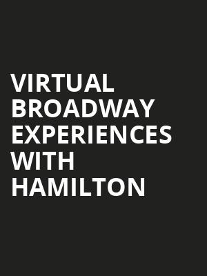 Virtual Broadway Experiences with HAMILTON, Virtual Experiences for Easton, Easton