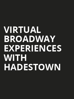 Virtual Broadway Experiences with HADESTOWN, Virtual Experiences for Easton, Easton