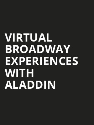 Virtual Broadway Experiences with ALADDIN, Virtual Experiences for Easton, Easton