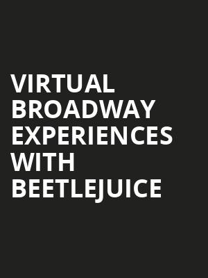 Virtual Broadway Experiences with BEETLEJUICE, Virtual Experiences for Easton, Easton