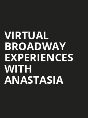 Virtual Broadway Experiences with ANASTASIA, Virtual Experiences for Easton, Easton